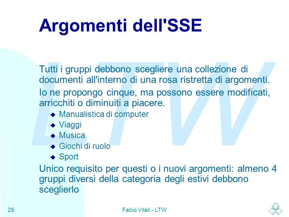 LTW Fabio Vitali - LTW26 Argomenti dell SSE Tutti i gruppi debbono scegliere una collezione di documenti all interno di una rosa ristretta di argomenti.