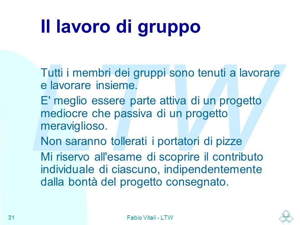 LTW Fabio Vitali - LTW31 Il lavoro di gruppo Tutti i membri dei gruppi sono tenuti a lavorare e lavorare insieme.
