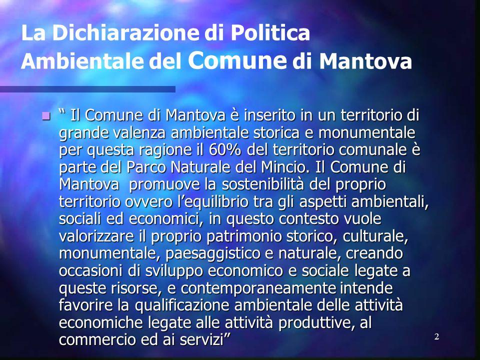 2 La Dichiarazione di Politica Ambientale del Comune di Mantova Il Comune di Mantova è inserito in un territorio di grande valenza ambientale storica e monumentale per questa ragione il 60% del territorio comunale è parte del Parco Naturale del Mincio.