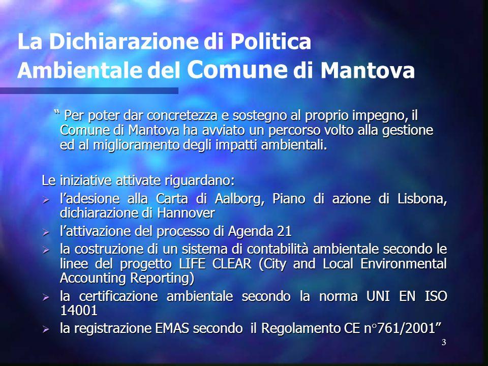 3 La Dichiarazione di Politica Ambientale del Comune di Mantova Per poter dar concretezza e sostegno al proprio impegno, il Comune di Mantova ha avviato un percorso volto alla gestione ed al miglioramento degli impatti ambientali.