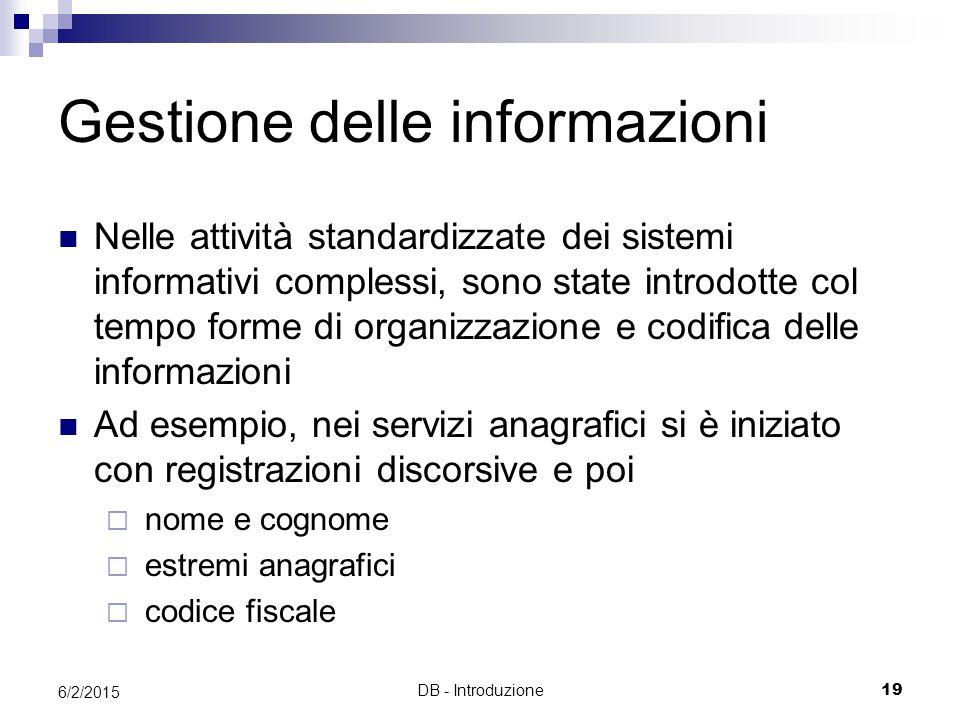 DB - Introduzione19 6/2/2015 Gestione delle informazioni Nelle attività standardizzate dei sistemi informativi complessi, sono state introdotte col te