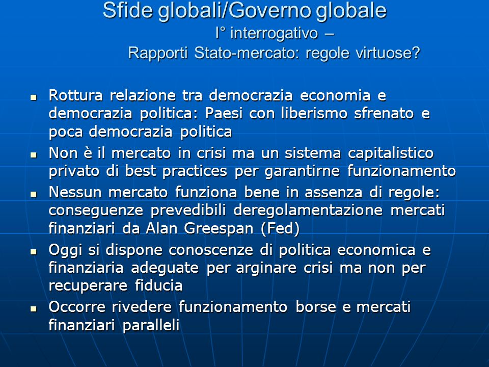 Sfide globali/Governo globale I° interrogativo – Rapporti Stato-mercato: regole virtuose.