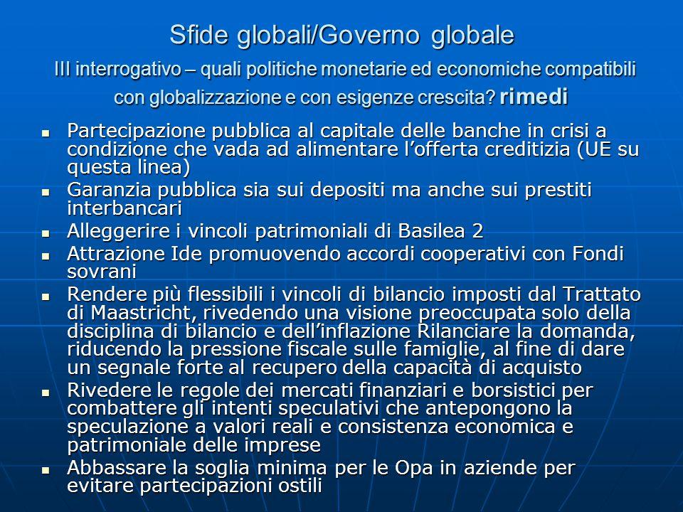 Sfide globali/Governo globale III interrogativo – quali politiche monetarie ed economiche compatibili con globalizzazione e con esigenze crescita.