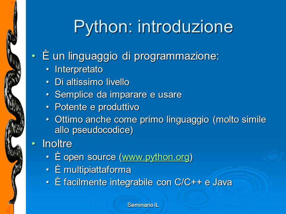Seminario IL Python: introduzione È un linguaggio di programmazione:È un linguaggio di programmazione: InterpretatoInterpretato Di altissimo livelloDi