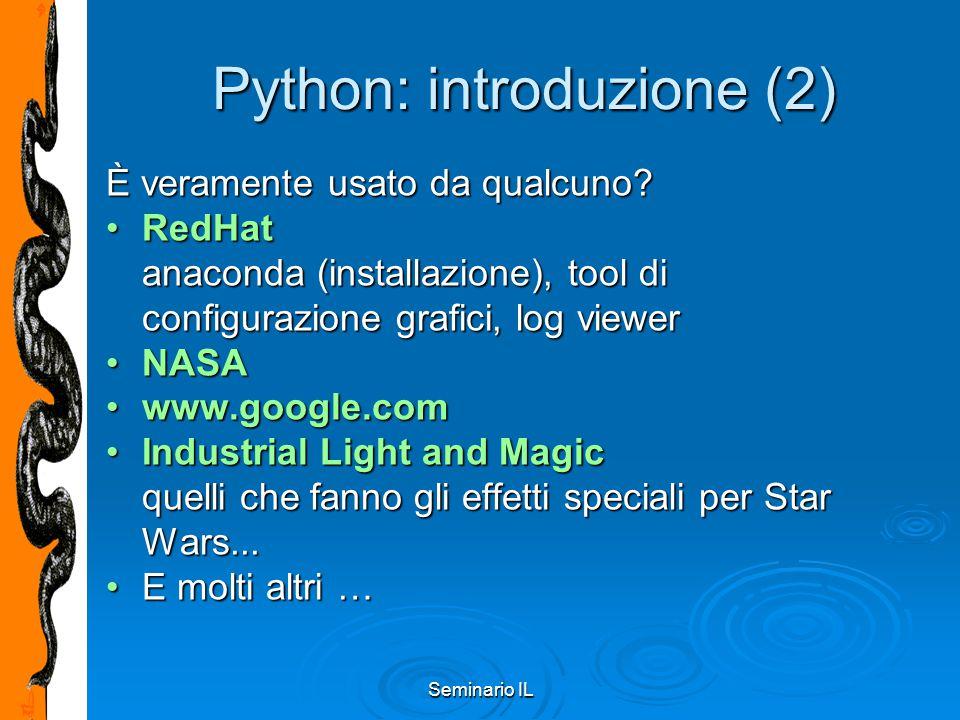 Seminario IL Python: introduzione (2) È veramente usato da qualcuno? RedHatRedHat anaconda (installazione), tool di configurazione grafici, log viewer