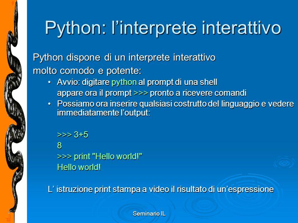 Seminario IL Python: l'interprete interattivo Python dispone di un interprete interattivo molto comodo e potente: Avvio: digitare python al prompt di