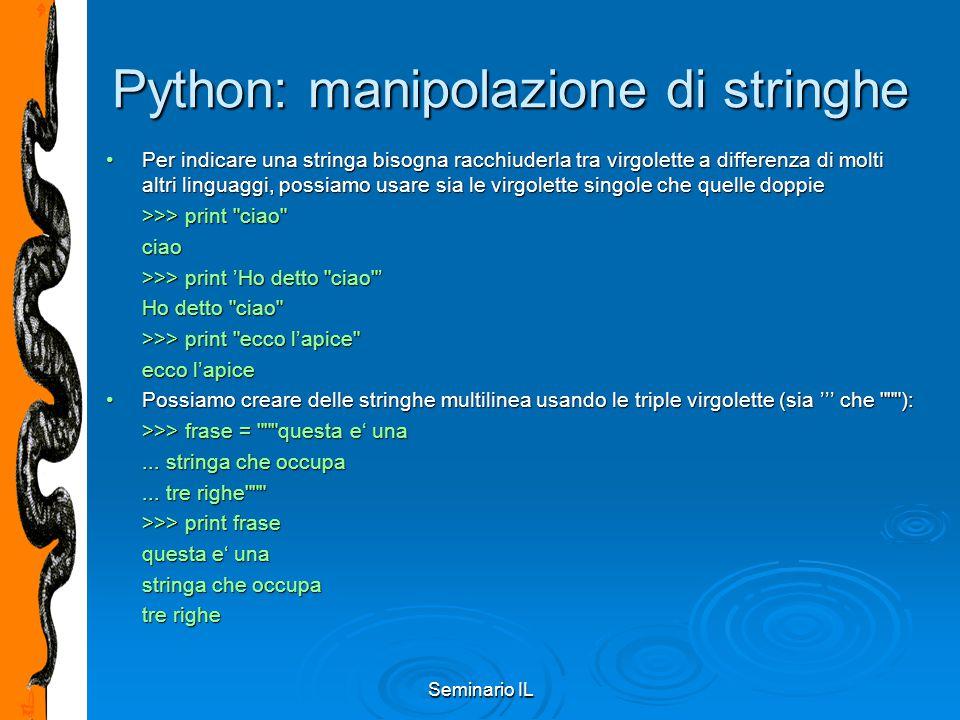 Seminario IL Python: manipolazione di stringhe Per indicare una stringa bisogna racchiuderla tra virgolette a differenza di molti altri linguaggi, pos