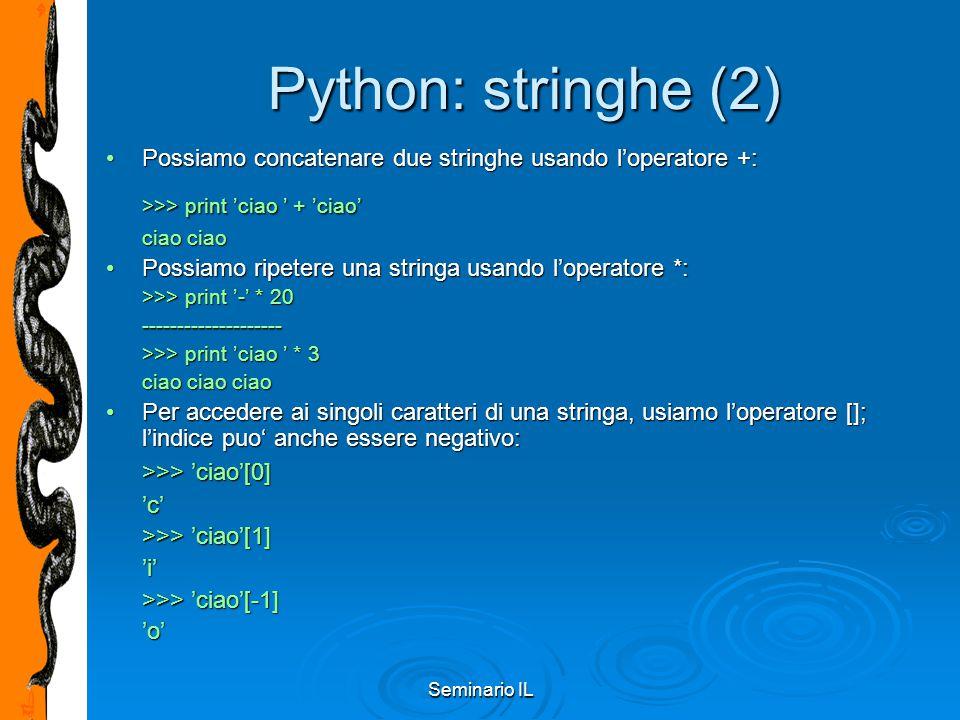 Seminario IL Python: stringhe (2) Possiamo concatenare due stringhe usando l'operatore +:Possiamo concatenare due stringhe usando l'operatore +: >>> p