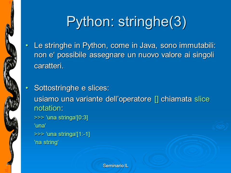 Seminario IL Python: stringhe(3) Le stringhe in Python, come in Java, sono immutabili: non e' possibile assegnare un nuovo valore ai singoliLe stringh