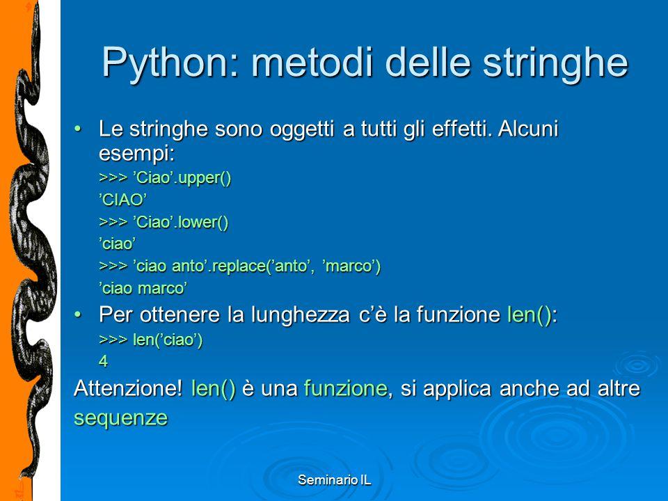 Seminario IL Python: metodi delle stringhe Le stringhe sono oggetti a tutti gli effetti. Alcuni esempi:Le stringhe sono oggetti a tutti gli effetti. A