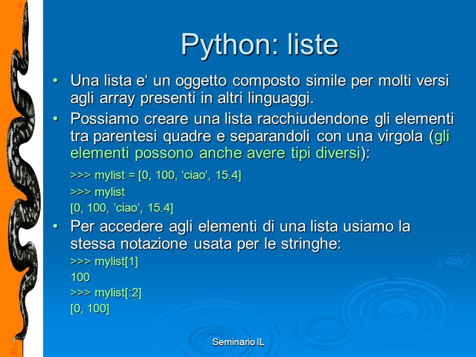 Seminario IL Python: liste Una lista e' un oggetto composto simile per molti versi agli array presenti in altri linguaggi.Una lista e' un oggetto comp