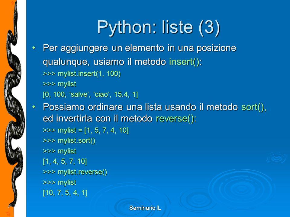 Seminario IL Python: liste (3) Per aggiungere un elemento in una posizionePer aggiungere un elemento in una posizione qualunque, usiamo il metodo inse