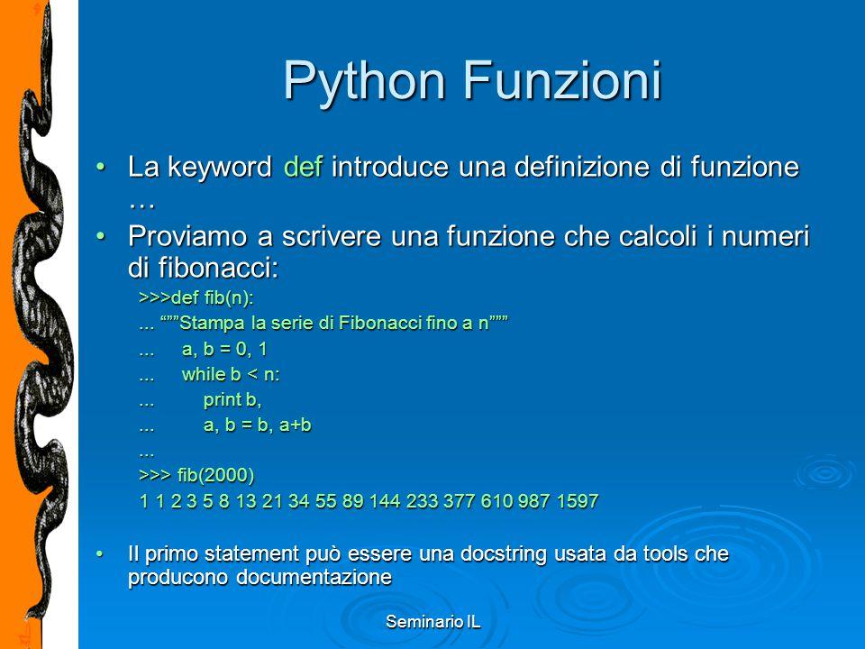 Seminario IL Python Funzioni La keyword def introduce una definizione di funzione …La keyword def introduce una definizione di funzione … Proviamo a s