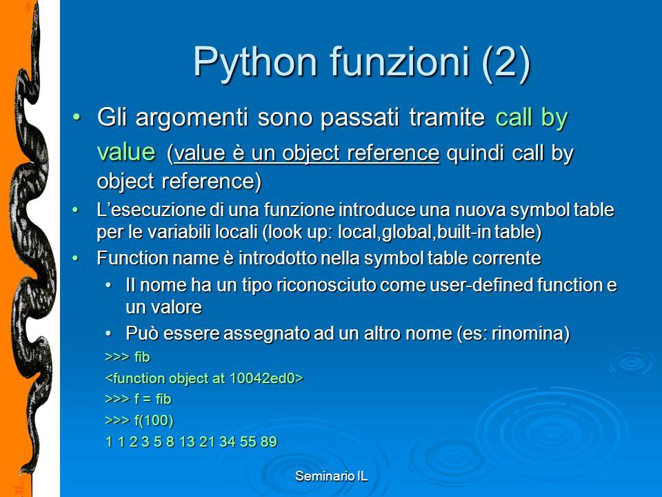 Seminario IL Python funzioni (2) Gli argomenti sono passati tramite call by value (value è un object reference quindi call by object reference)Gli arg