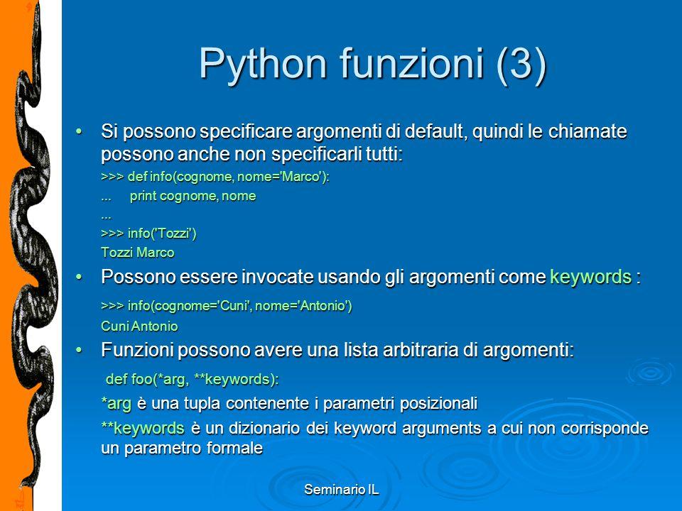 Seminario IL Python funzioni (3) Si possono specificare argomenti di default, quindi le chiamate possono anche non specificarli tutti:Si possono speci