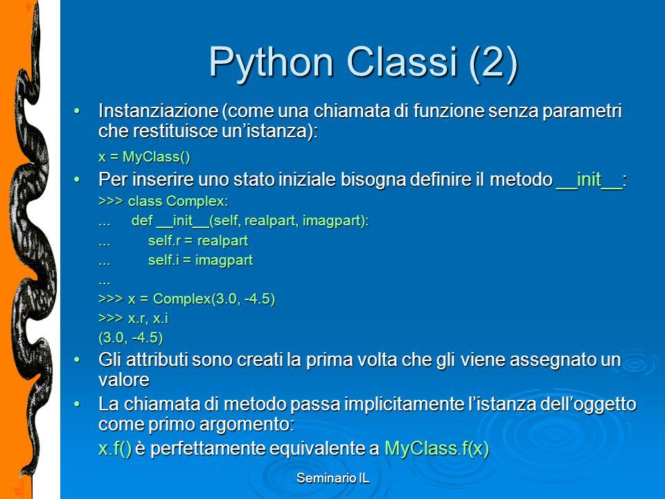 Seminario IL Python Classi (2) Instanziazione (come una chiamata di funzione senza parametri che restituisce un'istanza):Instanziazione (come una chia