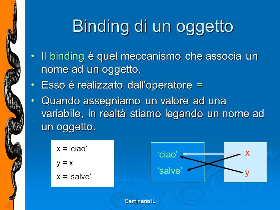 Seminario IL Binding di un oggetto Il binding è quel meccanismo che associa un nome ad un oggetto.Il binding è quel meccanismo che associa un nome ad