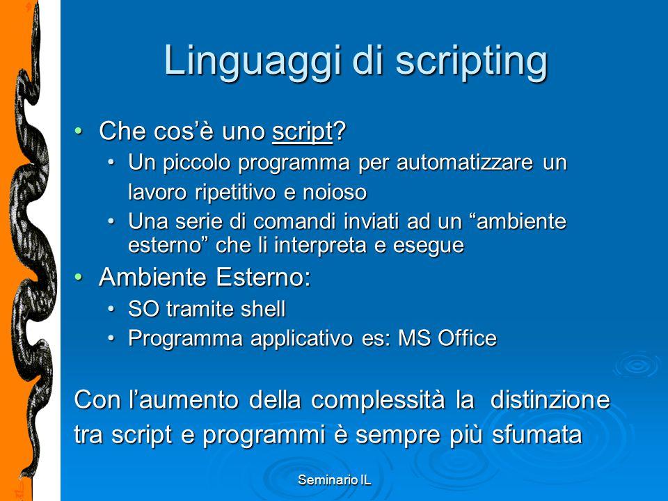 Seminario IL Linguaggi di scripting Che cos'è uno script?Che cos'è uno script? Un piccolo programma per automatizzare unUn piccolo programma per autom