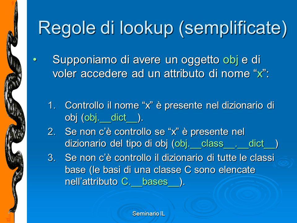 """Seminario IL Regole di lookup (semplificate) Supponiamo di avere un oggetto obj e di voler accedere ad un attributo di nome """"x"""":Supponiamo di avere un"""
