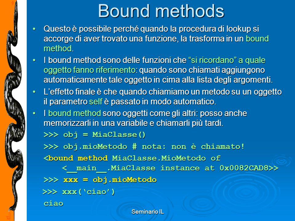 Seminario IL Bound methods Questo è possibile perché quando la procedura di lookup si accorge di aver trovato una funzione, la trasforma in un bound m