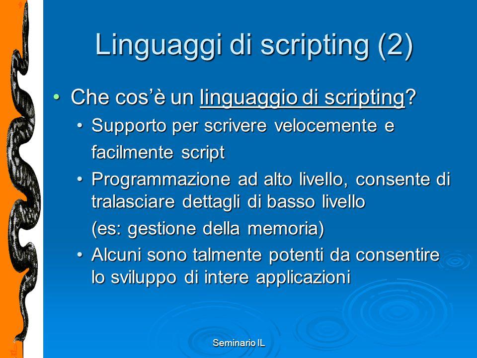 Seminario IL Regole di lookup: esempio class Base: def __init__(self, nome): def __init__(self, nome): self.nome = nome self.nome = nome def saluta(self): def saluta(self): print 'ciao', self.nome print 'ciao', self.nome class Derivata(Base): def saluta(self): def saluta(self): print 'Buongiorno', self.nome print 'Buongiorno', self.nome obj = Derivata('anto')