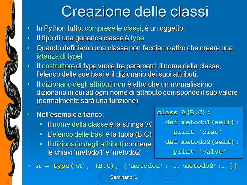 Seminario IL Creazione delle classi In Python tutto, comprese le classi, è un oggetto.In Python tutto, comprese le classi, è un oggetto. Il tipo di un