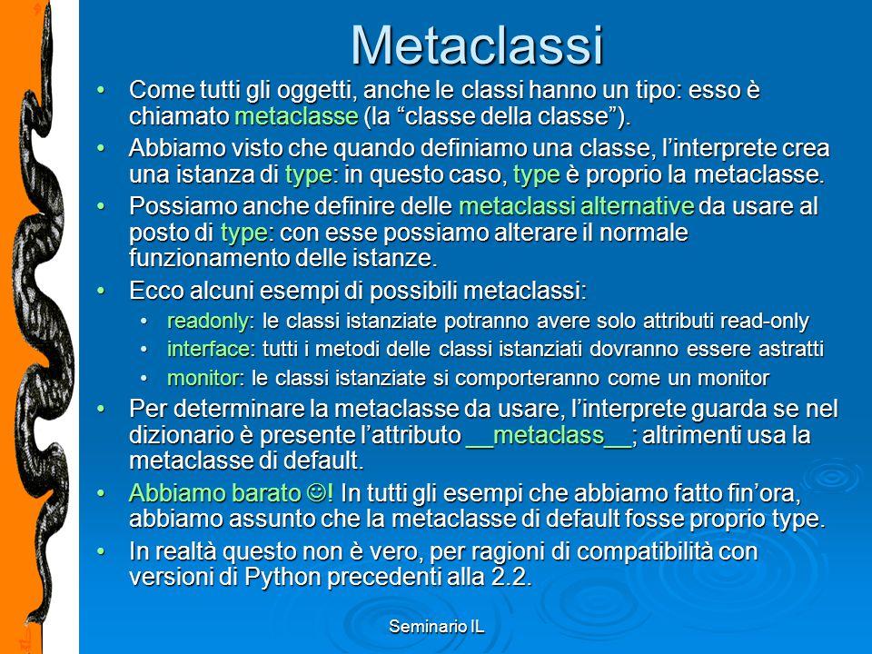 """Seminario IL Metaclassi Come tutti gli oggetti, anche le classi hanno un tipo: esso è chiamato metaclasse (la """"classe della classe"""").Come tutti gli og"""
