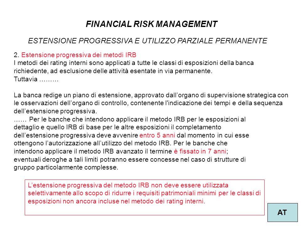 18 FINANCIAL RISK MANAGEMENT AT ESTENSIONE PROGRESSIVA E UTILIZZO PARZIALE PERMANENTE 2. Estensione progressiva dei metodi IRB I metodi dei rating int