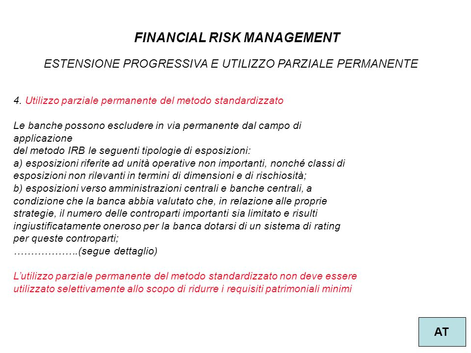 21 FINANCIAL RISK MANAGEMENT AT ESTENSIONE PROGRESSIVA E UTILIZZO PARZIALE PERMANENTE 4. Utilizzo parziale permanente del metodo standardizzato Le ban