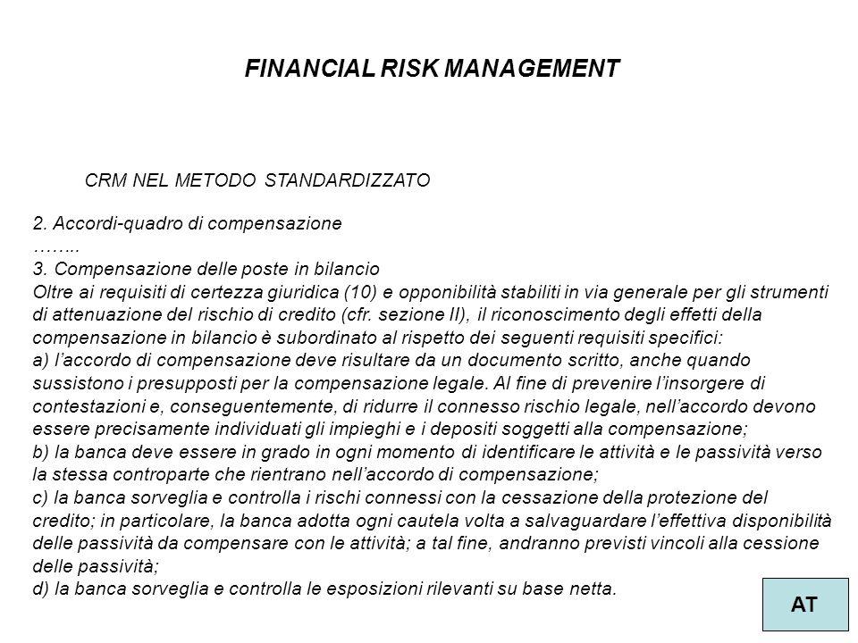 42 FINANCIAL RISK MANAGEMENT AT CRM NEL METODO STANDARDIZZATO 2. Accordi-quadro di compensazione …….. 3. Compensazione delle poste in bilancio Oltre a