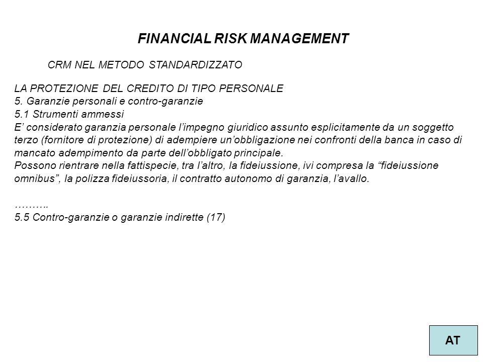 44 FINANCIAL RISK MANAGEMENT AT CRM NEL METODO STANDARDIZZATO LA PROTEZIONE DEL CREDITO DI TIPO PERSONALE 5. Garanzie personali e contro-garanzie 5.1
