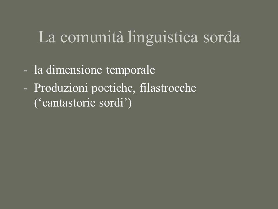 La comunità linguistica sorda -la dimensione temporale -Produzioni poetiche, filastrocche ('cantastorie sordi')