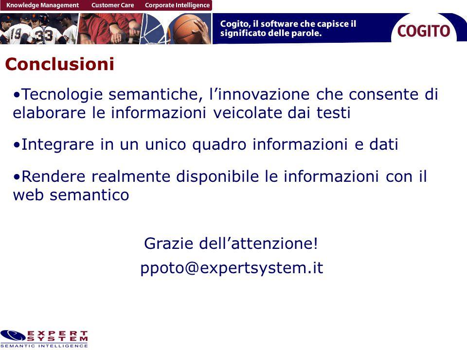 Conclusioni Tecnologie semantiche, l'innovazione che consente di elaborare le informazioni veicolate dai testi Integrare in un unico quadro informazioni e dati Rendere realmente disponibile le informazioni con il web semantico Grazie dell'attenzione.