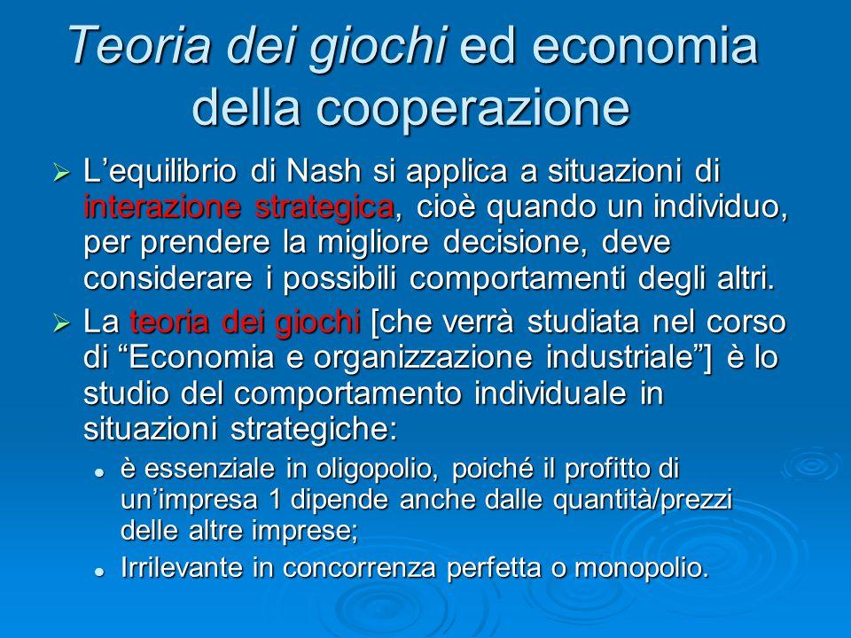 Teoria dei giochi ed economia della cooperazione  L'equilibrio di Nash si applica a situazioni di interazione strategica, cioè quando un individuo, p
