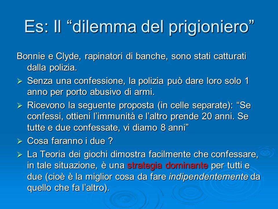 """Es: Il """"dilemma del prigioniero"""" Bonnie e Clyde, rapinatori di banche, sono stati catturati dalla polizia.  Senza una confessione, la polizia può dar"""