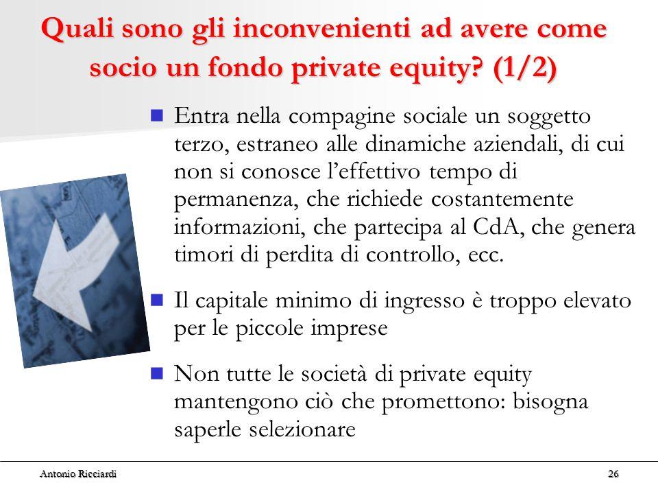Antonio Ricciardi26 Quali sono gli inconvenienti ad avere come socio un fondo private equity.
