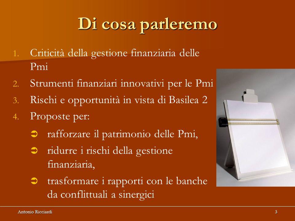 Antonio Ricciardi3 Di cosa parleremo 1.1. Criticità della gestione finanziaria delle Pmi 2.