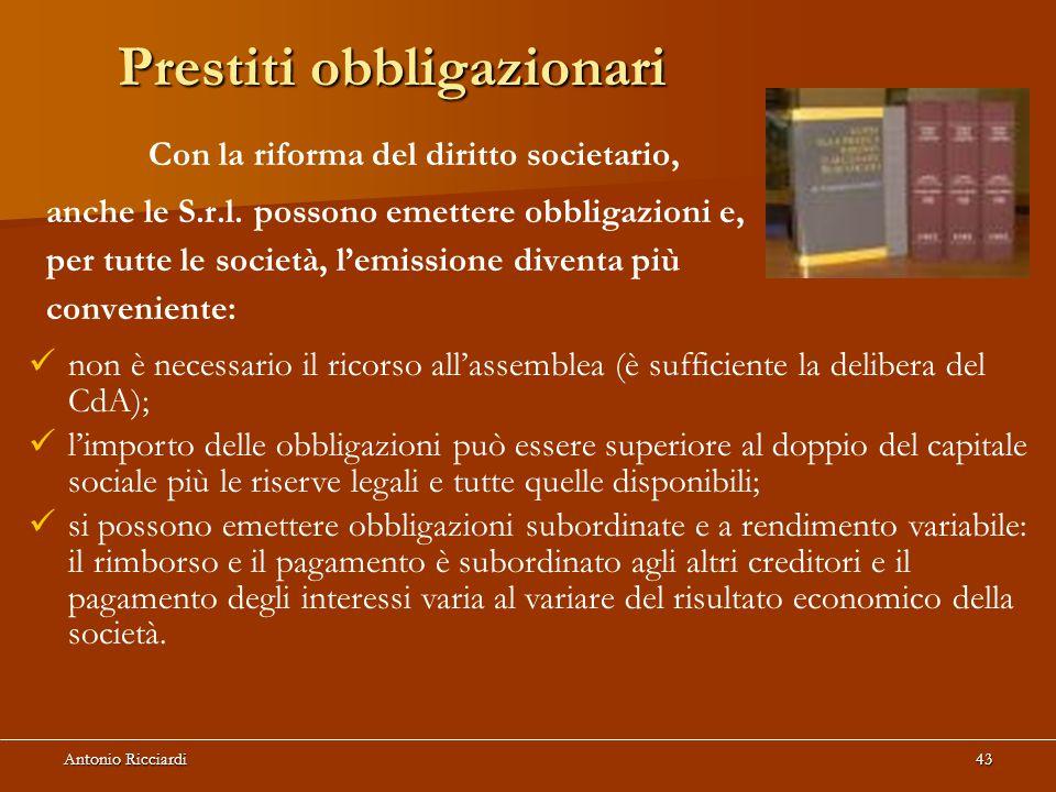Antonio Ricciardi43 Prestiti obbligazionari Con la riforma del diritto societario, anche le S.r.l.