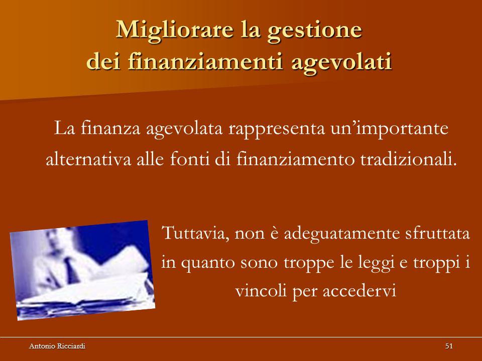 Antonio Ricciardi51 Migliorare la gestione dei finanziamenti agevolati La finanza agevolata rappresenta un'importante alternativa alle fonti di finanziamento tradizionali.