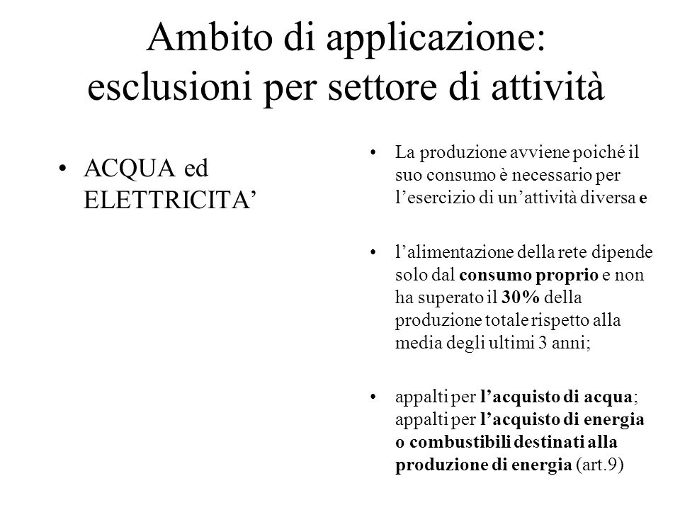 Ambito di applicazione: esclusioni per settore di attività ACQUA ed ELETTRICITA' La produzione avviene poiché il suo consumo è necessario per l'eserci