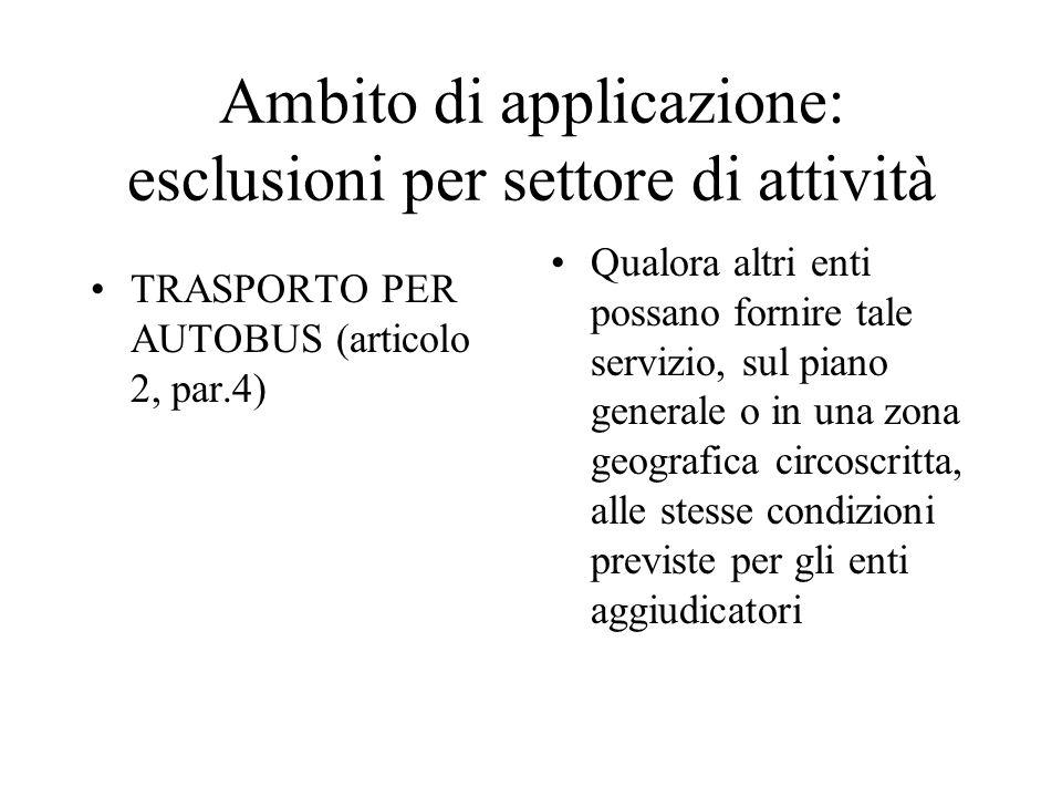 Ambito di applicazione: esclusioni per settore di attività TRASPORTO PER AUTOBUS (articolo 2, par.4) Qualora altri enti possano fornire tale servizio,