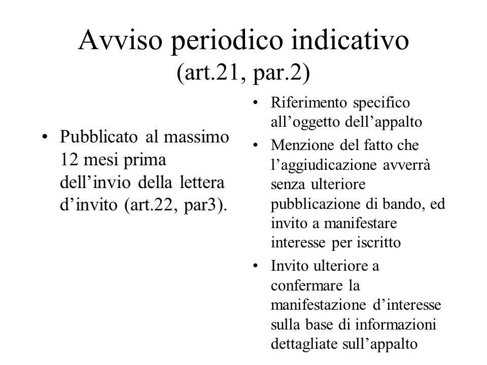 Avviso periodico indicativo (art.21, par.2) Pubblicato al massimo 12 mesi prima dell'invio della lettera d'invito (art.22, par3). Riferimento specific