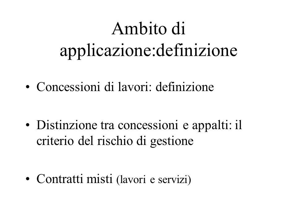 Ambito di applicazione:definizione Concessioni di lavori: definizione Distinzione tra concessioni e appalti: il criterio del rischio di gestione Contr