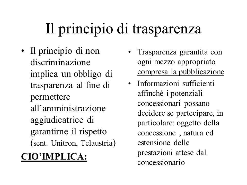 Il principio di trasparenza Il principio di non discriminazione implica un obbligo di trasparenza al fine di permettere all'amministrazione aggiudicat