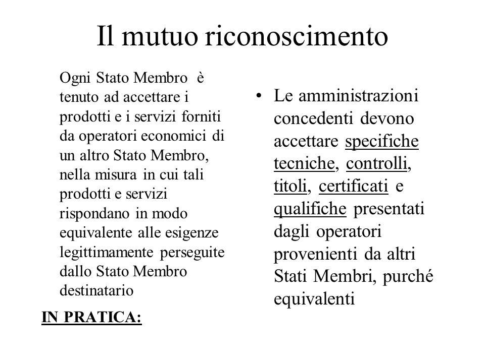 Il mutuo riconoscimento Ogni Stato Membro è tenuto ad accettare i prodotti e i servizi forniti da operatori economici di un altro Stato Membro, nella
