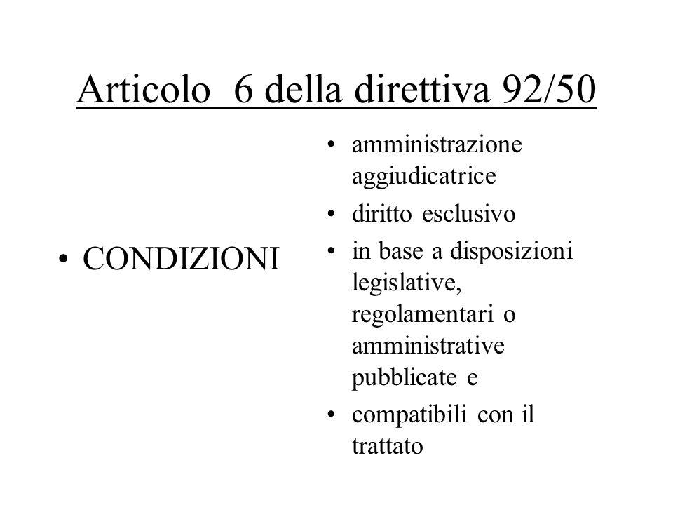 Articolo 6 della direttiva 92/50 CONDIZIONI amministrazione aggiudicatrice diritto esclusivo in base a disposizioni legislative, regolamentari o ammin