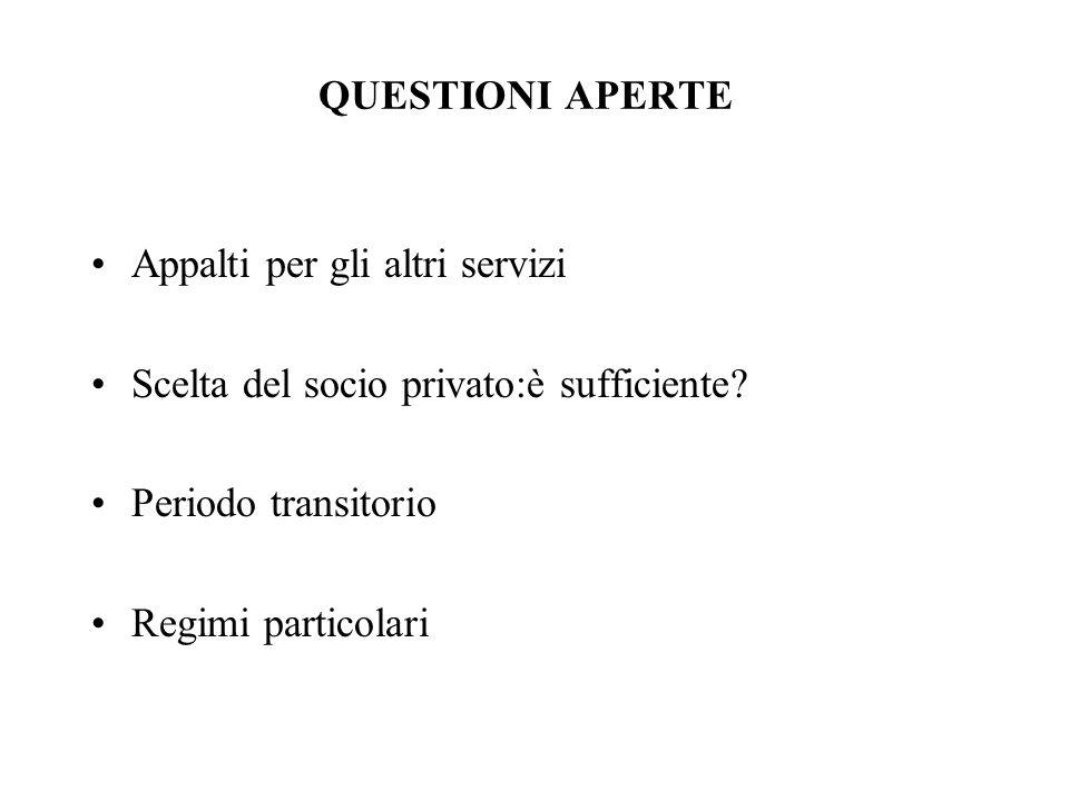 QUESTIONI APERTE Appalti per gli altri servizi Scelta del socio privato:è sufficiente? Periodo transitorio Regimi particolari