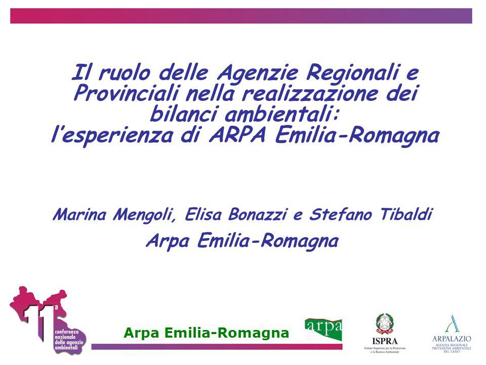 Marina Mengoli, Elisa Bonazzi e Stefano Tibaldi Arpa Emilia-Romagna Il ruolo delle Agenzie Regionali e Provinciali nella realizzazione dei bilanci amb