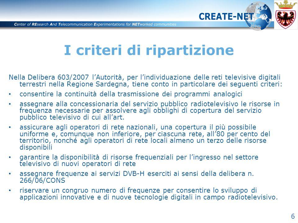 6 I criteri di ripartizione Nella Delibera 603/2007 l'Autorità, per l'individuazione delle reti televisive digitali terrestri nella Regione Sardegna,