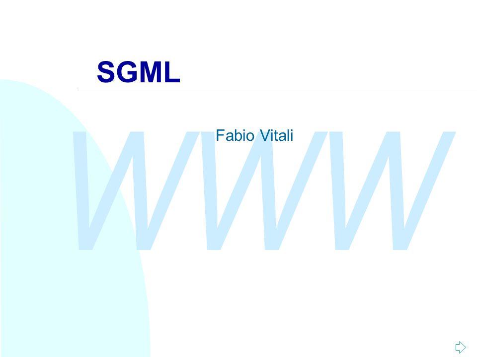 WWW Fabio Vitali32 La dichiarazione SGML n Nella dichiarazione SGML vengono specificati parametri generali sulla sintassi e il set dei caratteri utilizzabili nel documento SGML.